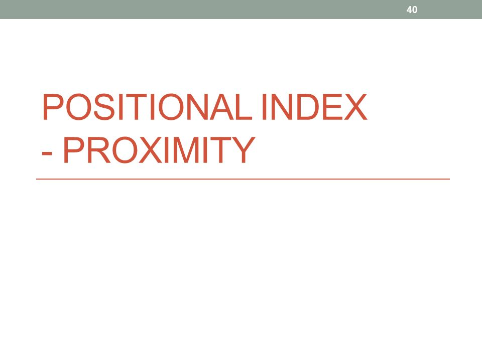 Positional indexes Store, for each term, entries of the form: <number of docs containing term; doc1: position1, position2 … ; doc2: position1, position2 … ; etc.> 41