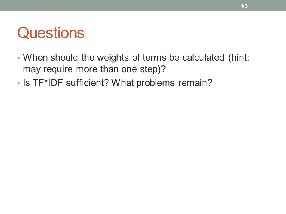 Questions When should the weights of terms be calculated (hint: may require more than one step).