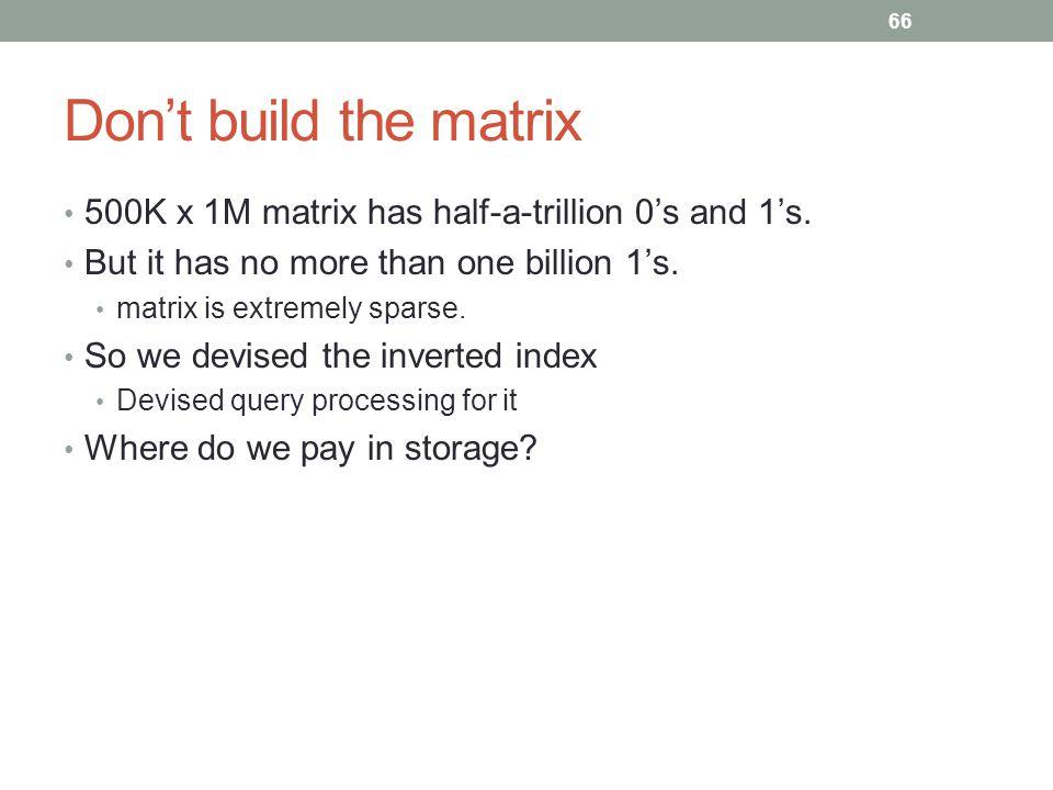 Don't build the matrix 500K x 1M matrix has half-a-trillion 0's and 1's.
