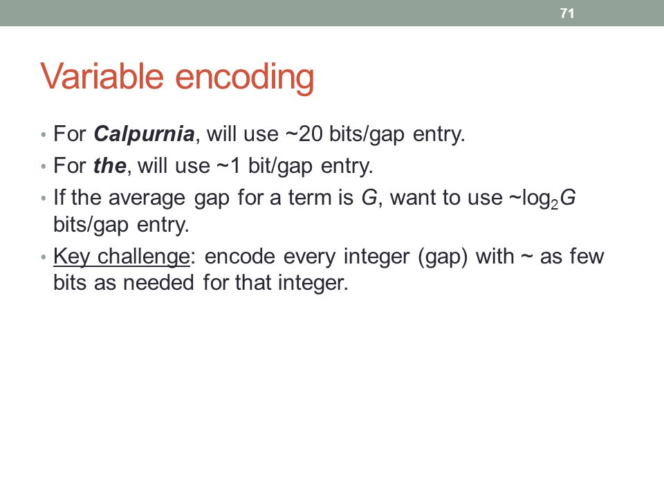 Variable encoding For Calpurnia, will use ~20 bits/gap entry.