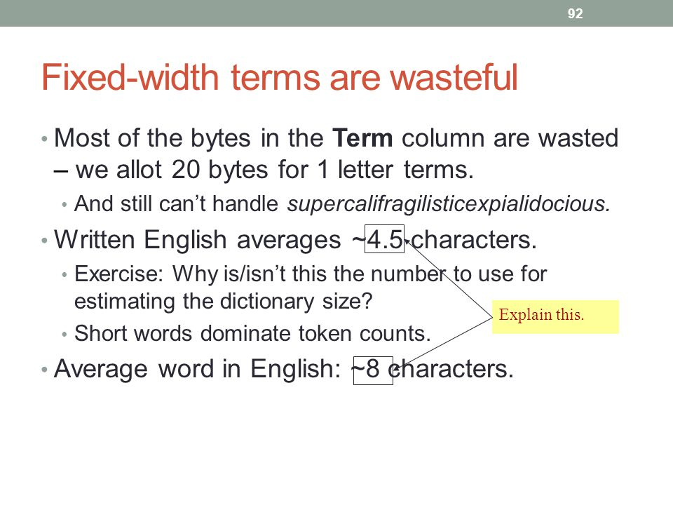 Fixed-width terms are wasteful Most of the bytes in the Term column are wasted – we allot 20 bytes for 1 letter terms.