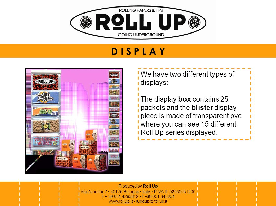 Produced by Roll Up Via Zanolini, 7 40126 Bologna Italy P.IVA IT 02569051200 t + 39 051 4295812 f +39 051 345254 www.rollup.itwww.rollup.it rubdub@rol
