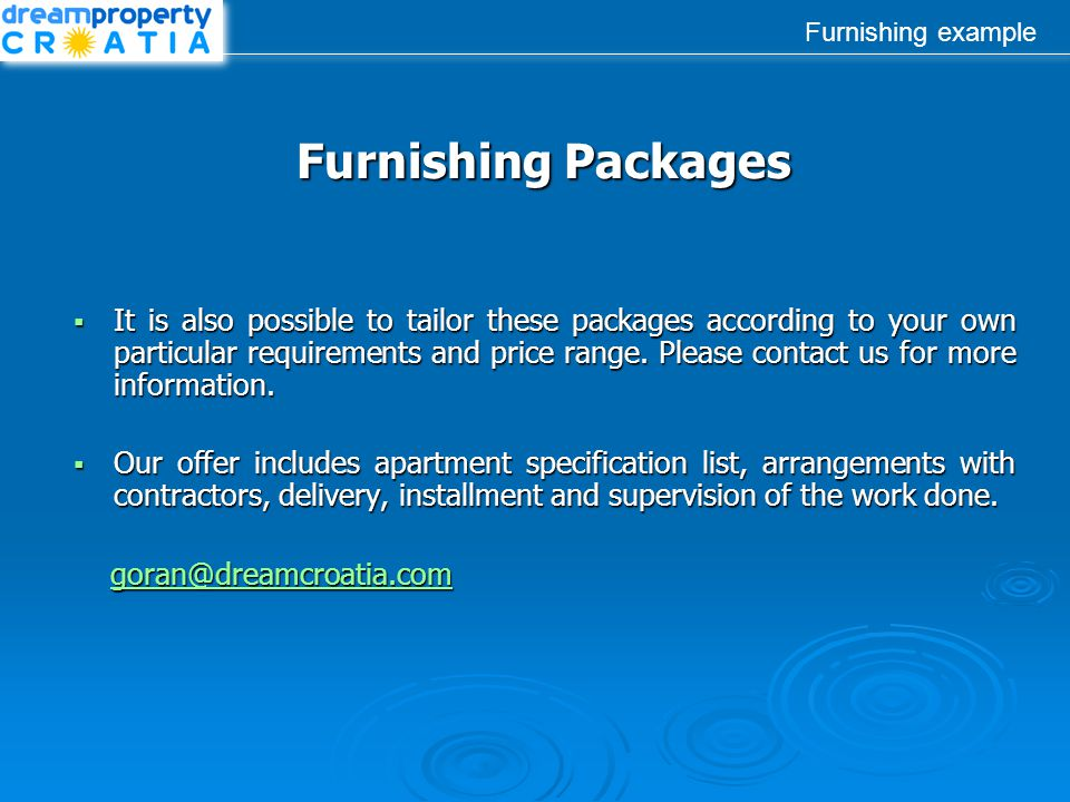 Furnishing example Furnishing Packages  It is also possible to tailor these packages according to your own particular requirements and price range. P