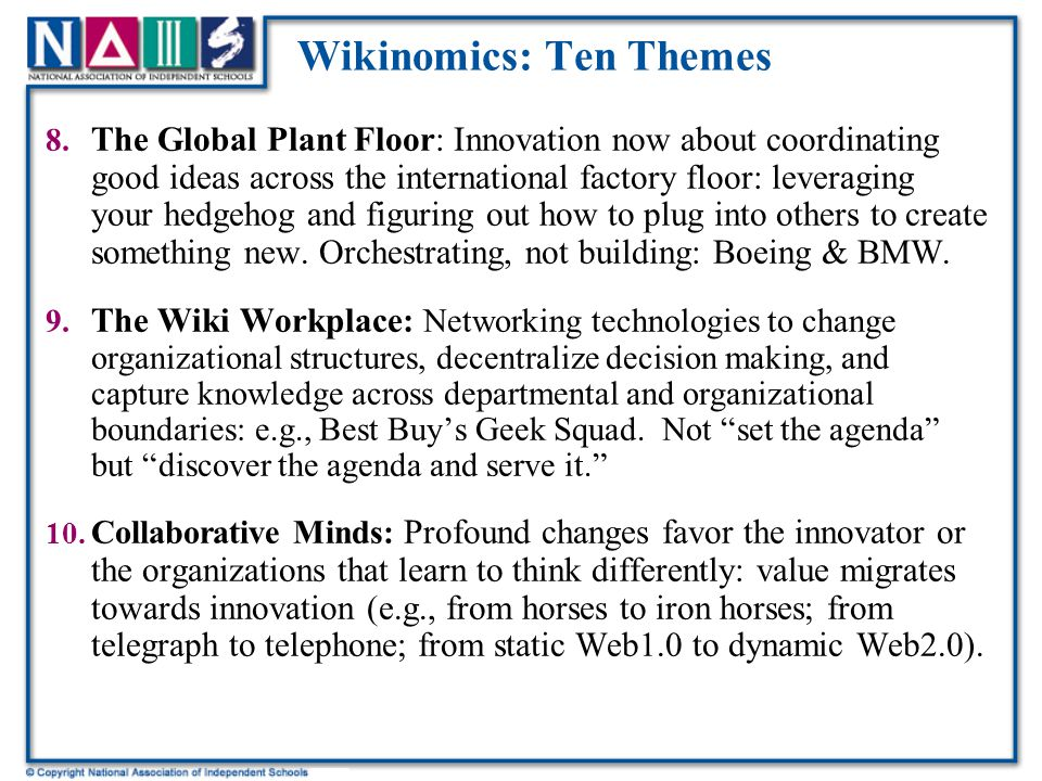 Wikinomics: Ten Themes 4. Prosumers: customers who co-innovate and design; develop modifications to products that appeal to mainstream markets. Second