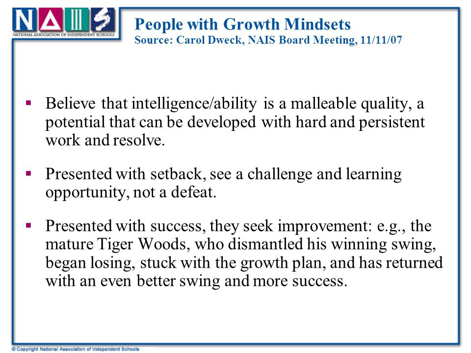 People with Fixed Mindsets Source: Carol Dweck, NAIS Board Meeting, 11/11/07  Why do so many bright students quit working when experience a setback?