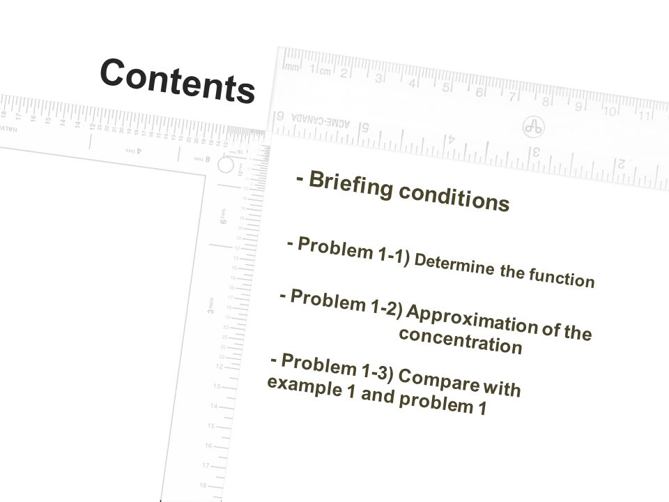 Contents - Briefing conditions - Problem 1-1) Determine the function - Problem 1-2) Approximation of the concentration - Problem 1-3) Compare with example 1 and problem 1