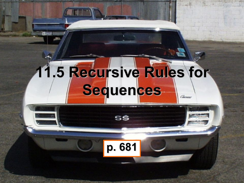 11.5 Recursive Rules for Sequences p. 681