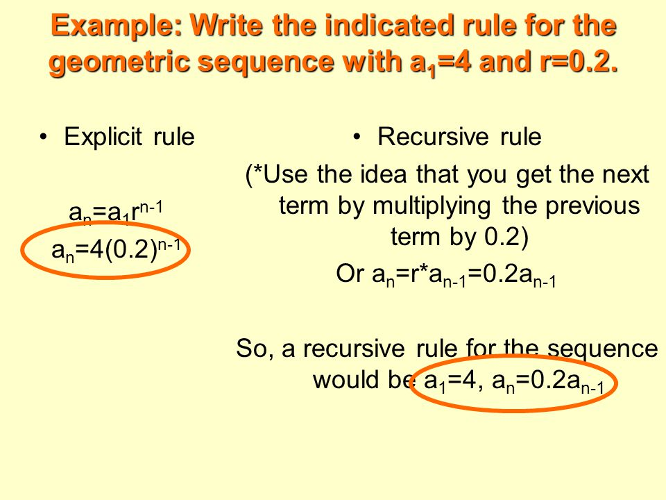 Example: Write the indicated rule for the geometric sequence with a 1 =4 and r=0.2.