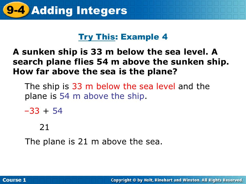 Course 1 9-4 Adding Integers Try This: Example 4 A sunken ship is 33 m below the sea level.
