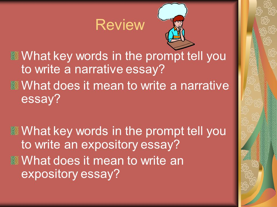 Review What key words in the prompt tell you to write a narrative essay.