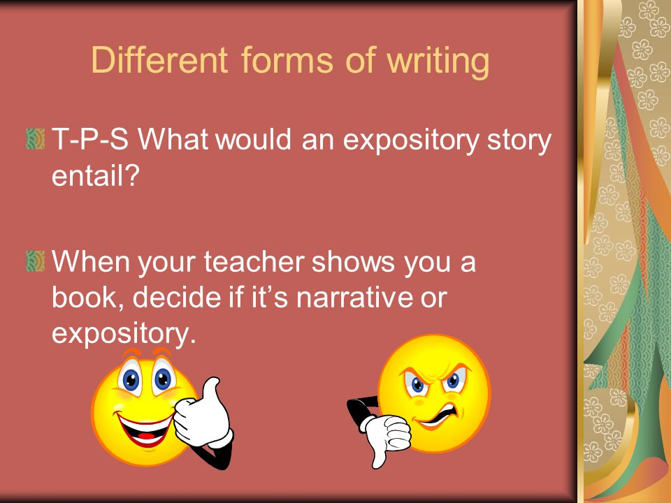 Different forms of writing T-P-S What would an expository story entail? When your teacher shows you a book, decide if it's narrative or expository.