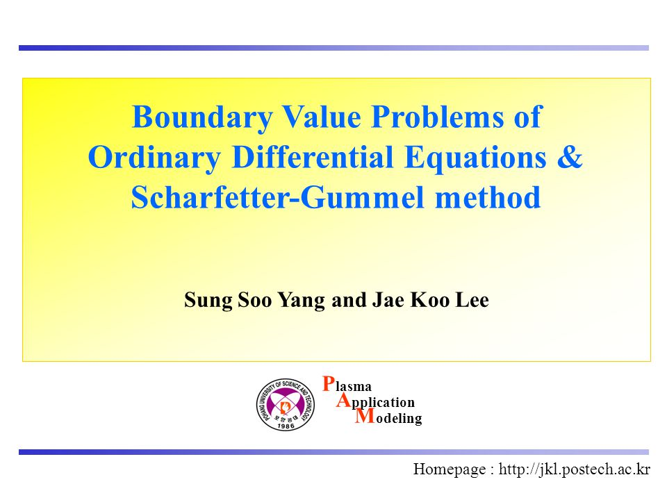 Homepage : http://jkl.postech.ac.kr Boundary Value Problems of Ordinary Differential Equations & Scharfetter-Gummel method Sung Soo Yang and Jae Koo L