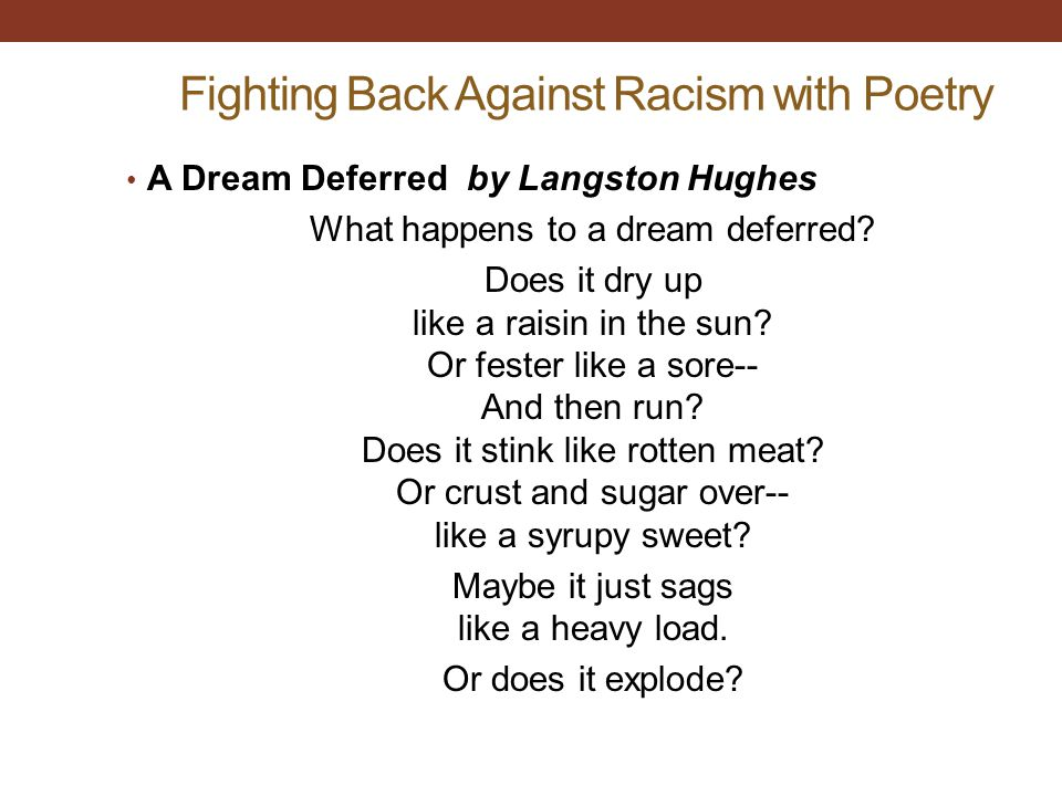 Fighting Back Against Racism with Poetry A Dream Deferred by Langston Hughes What happens to a dream deferred.