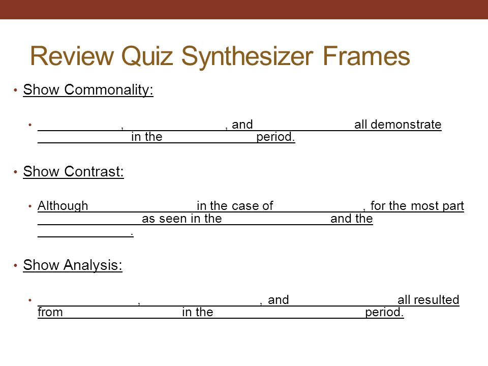 Review Quiz Synthesizer Frames Show Commonality: ___________, _____________, and _____________ all demonstrate ____________ in the ____________ period.