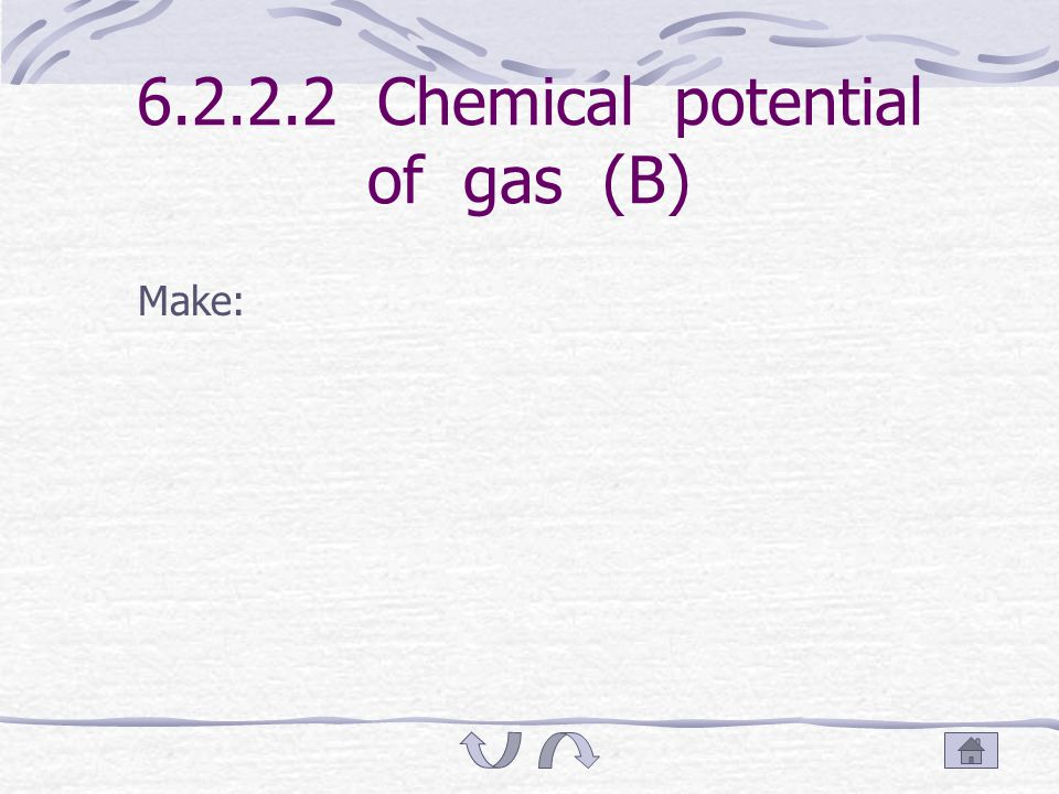 6.2.1 Chemical potential of gas (B) If the gas is ideal gas, f B =p B.