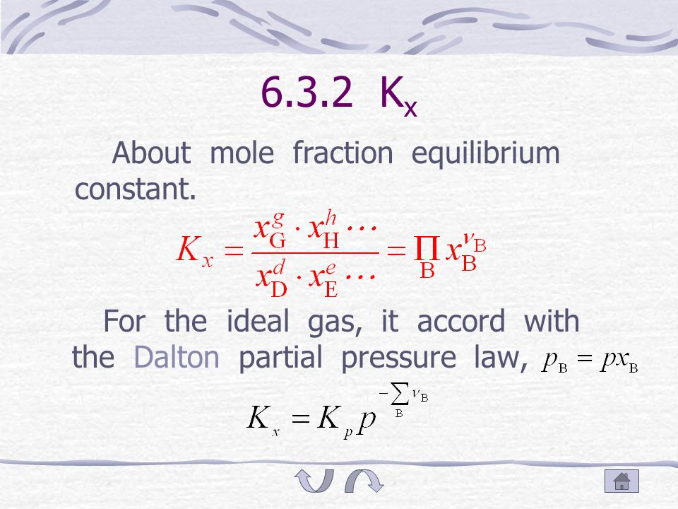 K p by pressure 6.3.1 K p When Σv B =0, the units of K p is 1. Experimental equilibrium constant: Use the real pressure, mole fraction or concentratio