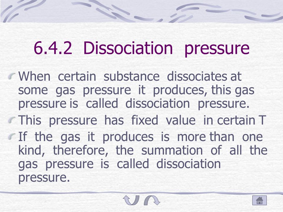 There is a reaction, gas can be seen as ideal gas: CaCO 3 =CaO(s)+CO 2 (g) K $ p =p(CO 2 )/p $ p(CO 2 ) is called the dissociation pressure of CaCO 3 (s).