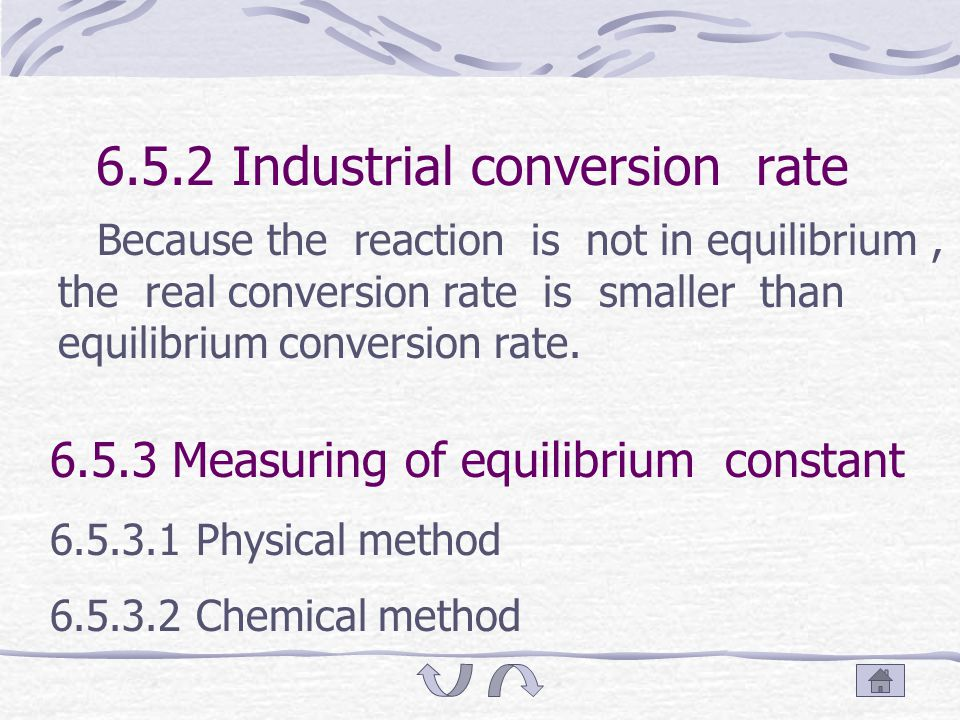 6.5 Calculation of equilibrium constant 6.5.1 Equilibrium conversion rate It is called theory conversion rate, is the percentage of reactant turning into the resultant, after getting equilibrium,