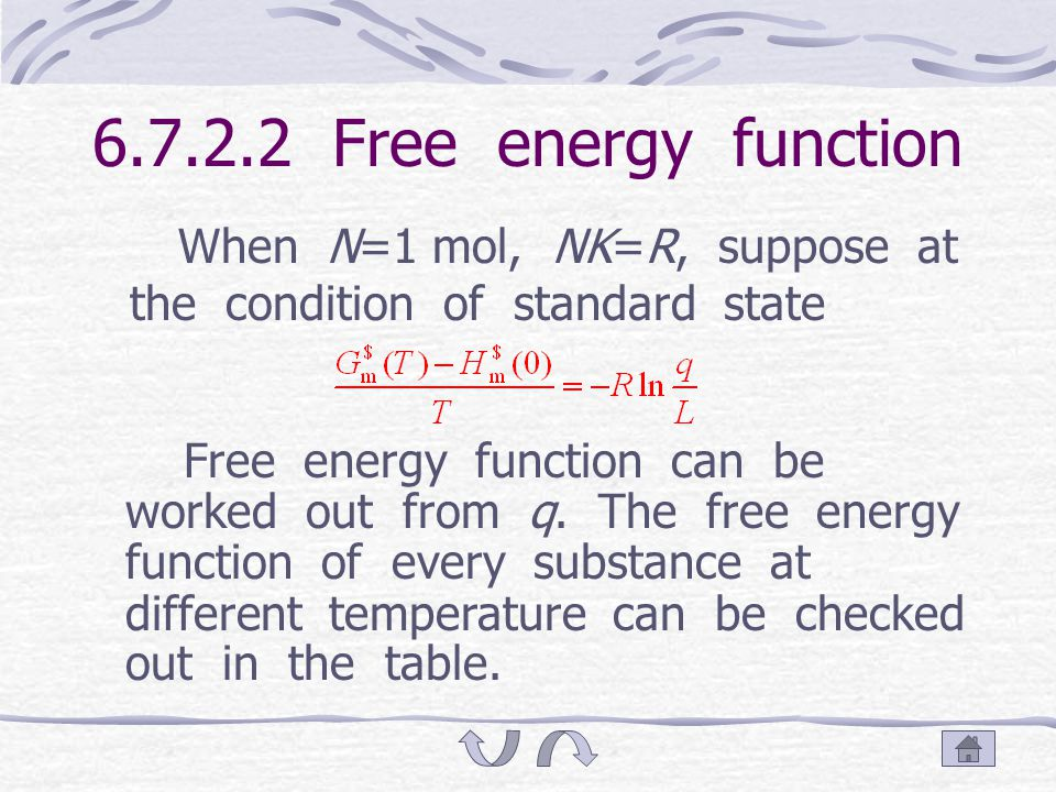 6.7.2 Free energy function Free energy function is also free energy function At 0K, U 0 =H 0 Therefore, is called free energy function Therefore Because