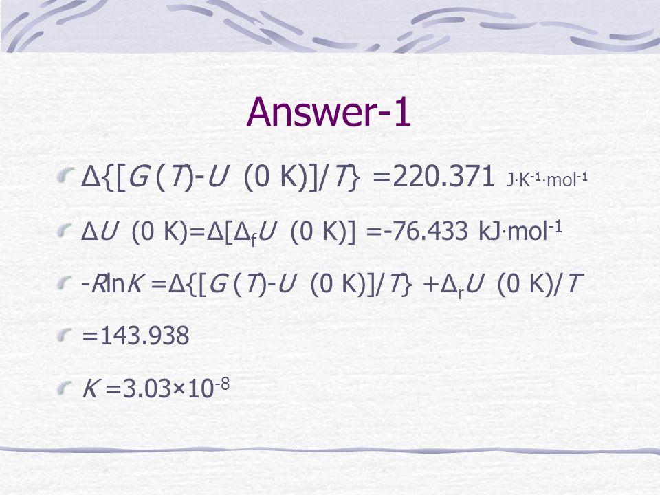 Example 1/ 3227 计算甲醇反应 CO 2 + 2H 2 = CH 3 OH(g) 在 1000 K 时平衡常数 K p 。 已知下列数据( T=1000 K 时) : -{[G (T) - U(0K)]/T}/J  K -1  mol -1 Δ f U (0 K)/kJ  mol -1 CO 204.054 -113.813 H 2 136.984 0 CH 3 OH(g) 257.651 -190.246