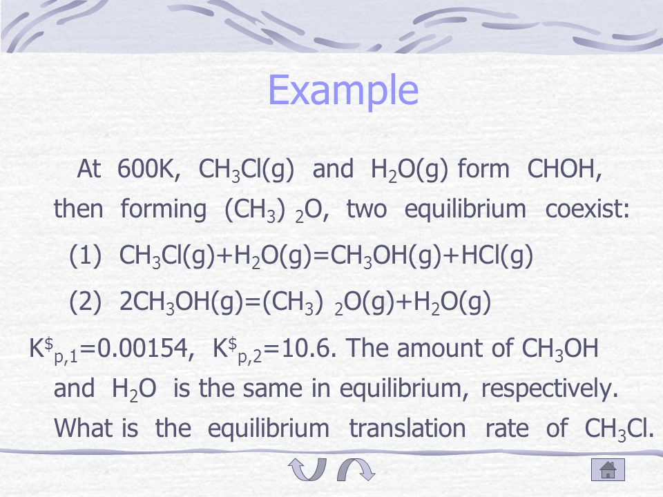 6.9 Simultaneous equilibrium In one reaction system, if several reactions happen at the same time, when getting equilibrium state, this condition is called simultaneous equilibrium.