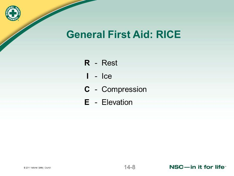 © 2011 National Safety Council R - Rest I - Ice C - Compression E - Elevation General First Aid: RICE 14-8
