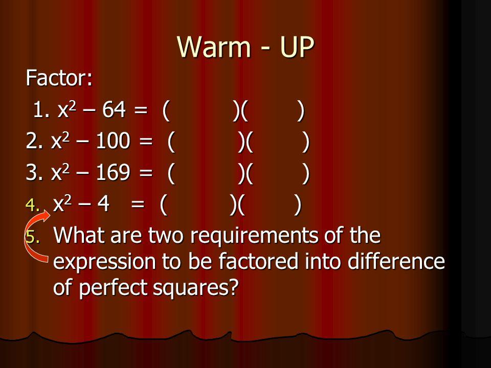 Warm - UP Factor: 1. x 2 – 64 = ( )( ) 1. x 2 – 64 = ( )( ) 2.