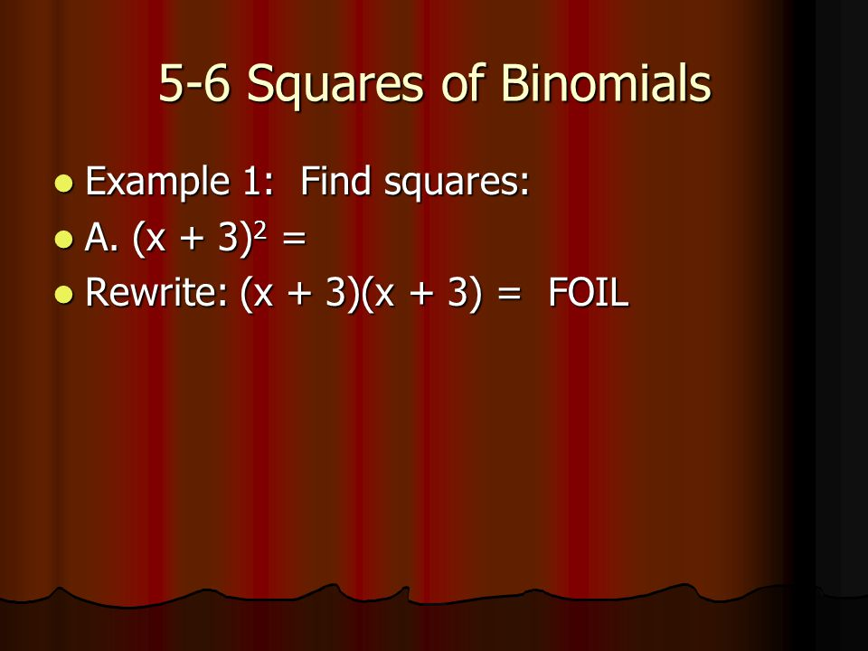 5-6 Squares of Binomials Example 1: Find squares: Example 1: Find squares: A.