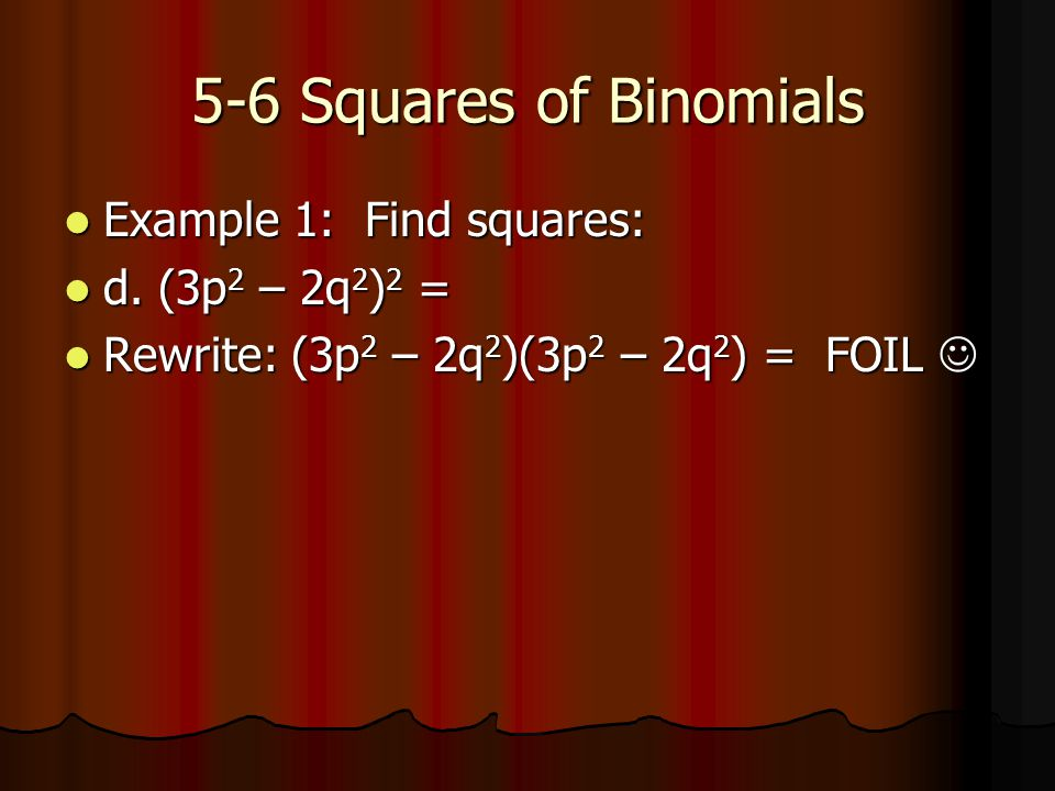 5-6 Squares of Binomials Example 1: Find squares: Example 1: Find squares: d.