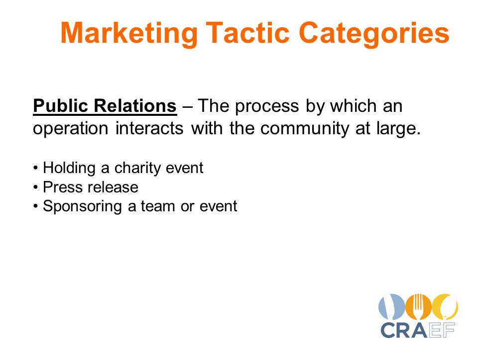 Marketing Tactic Categories Public Relations – The process by which an operation interacts with the community at large.
