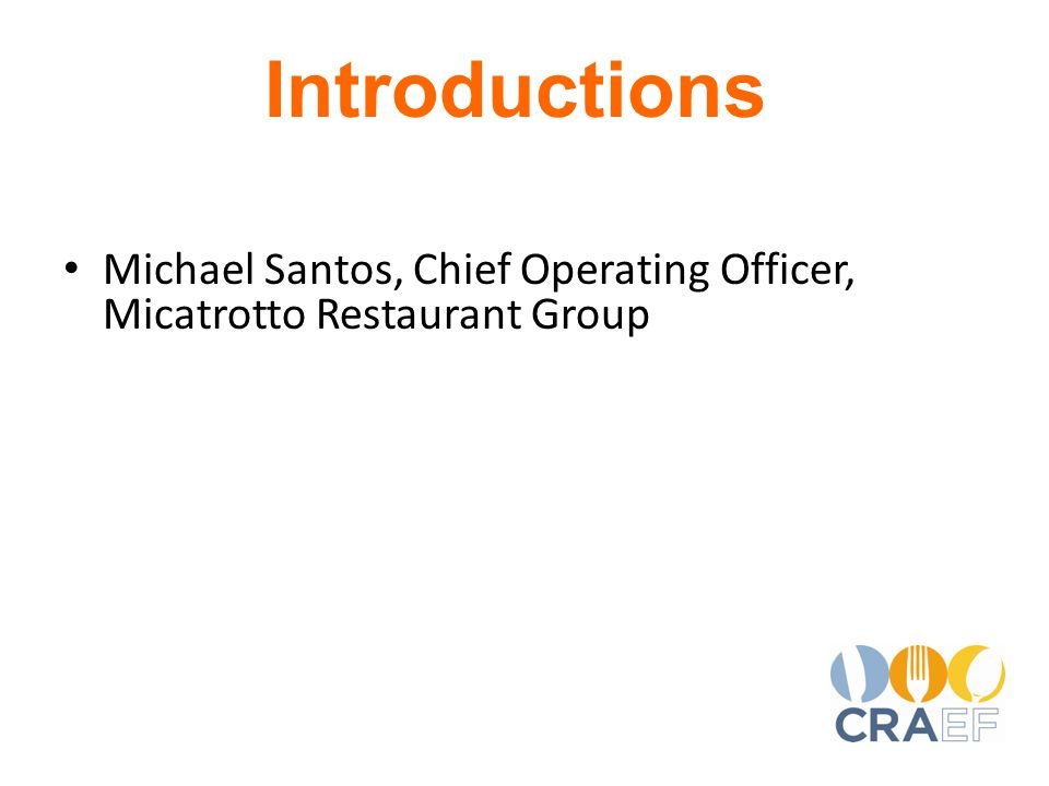 Michael Santos, Chief Operating Officer, Micatrotto Restaurant Group Introductions