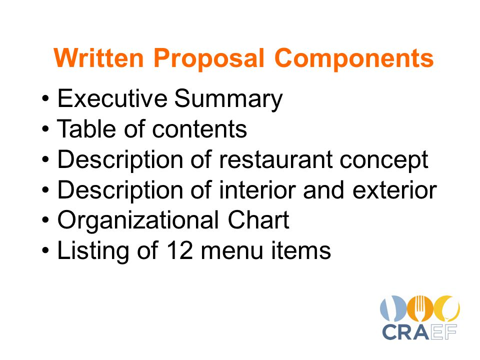 Written Proposal Components Executive Summary Table of contents Description of restaurant concept Description of interior and exterior Organizational Chart Listing of 12 menu items