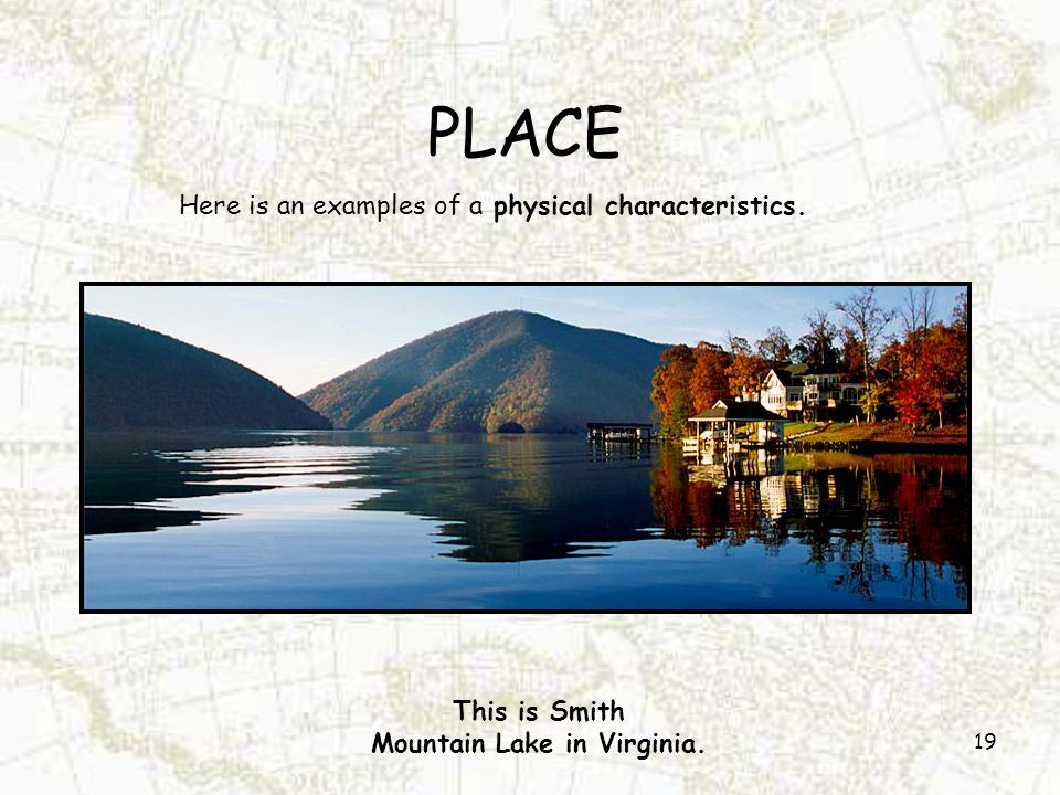PLACE 19 Here is an examples of a physical characteristics. This is Smith Mountain Lake in Virginia.