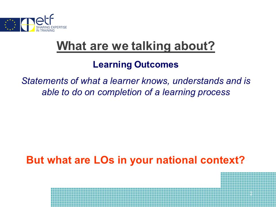 2 What are we talking about? Learning Outcomes Statements of what a learner knows, understands and is able to do on completion of a learning process B