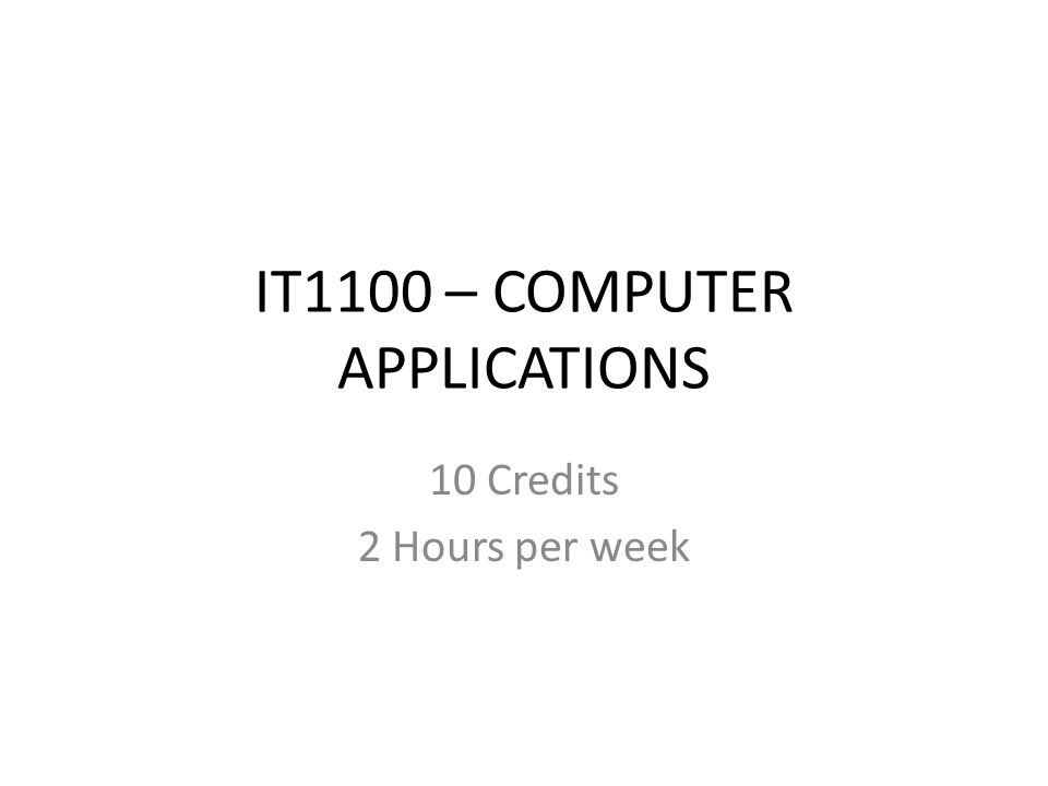 IT1100 – COMPUTER APPLICATIONS 10 Credits 2 Hours per week