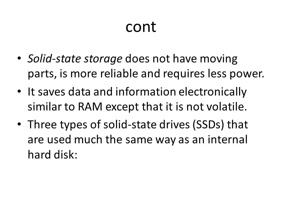 cont Solid-state storage does not have moving parts, is more reliable and requires less power.