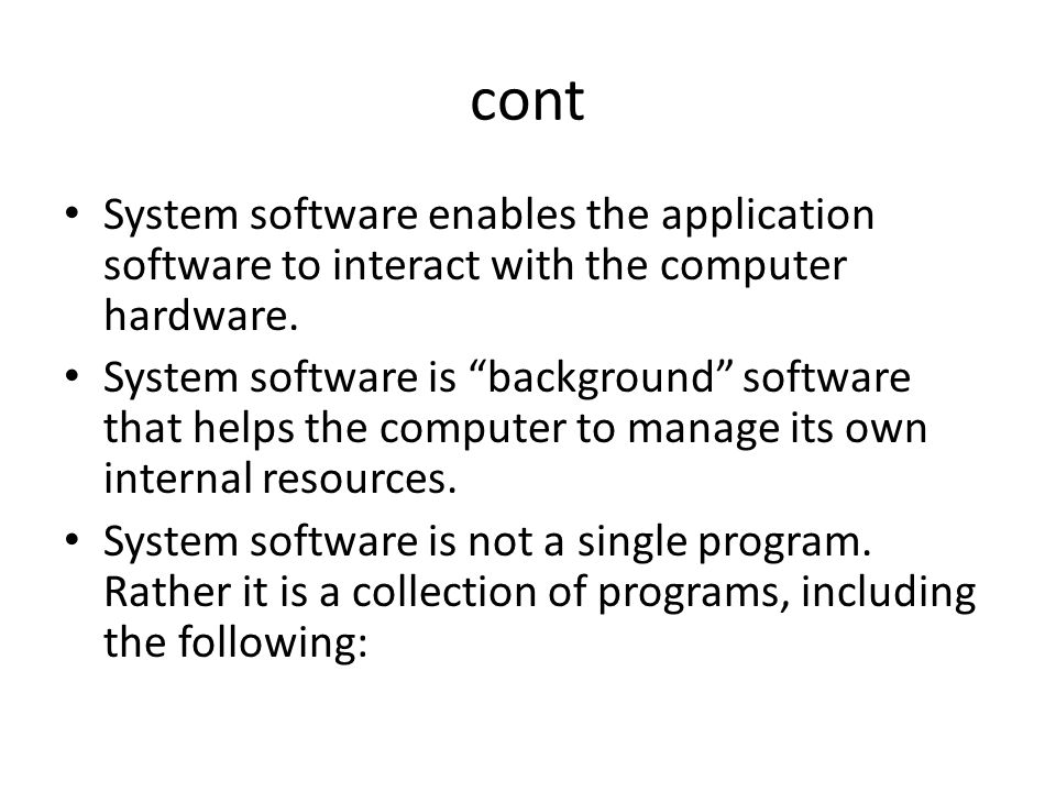 "cont System software enables the application software to interact with the computer hardware. System software is ""background"" software that helps the"