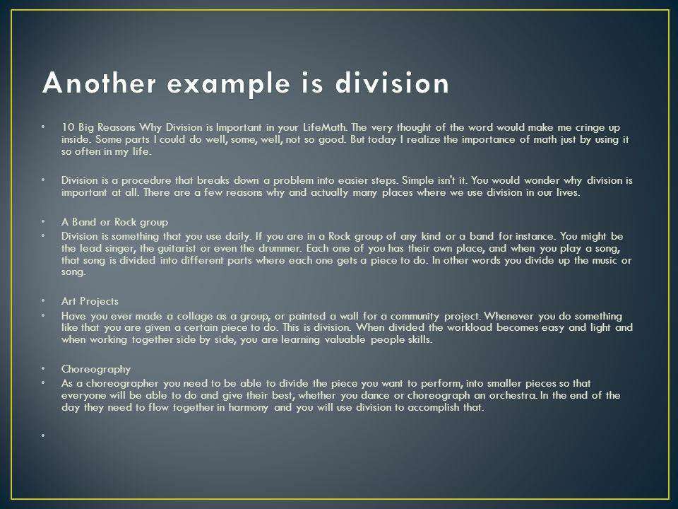 10 Big Reasons Why Division is Important in your LifeMath. The very thought of the word would make me cringe up inside. Some parts I could do well, so