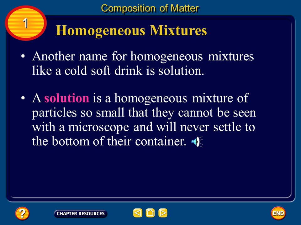 Homogeneous Mixtures Composition of Matter A homogeneous (hoh muh JEE nee us) mixture contains two or more gaseous, liquid, or solid substances blende