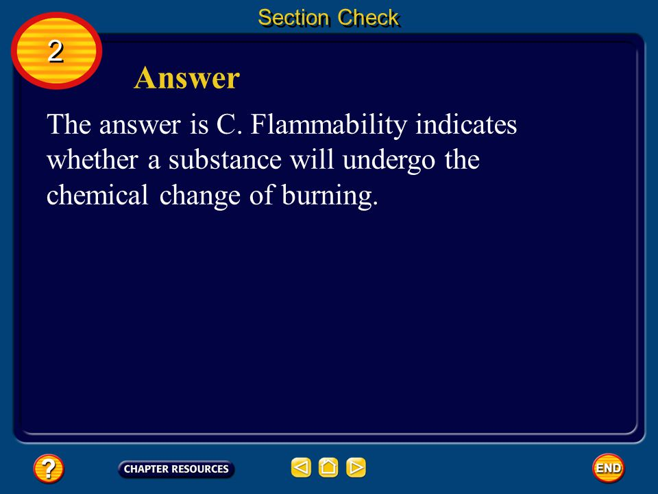 Section Check A. boiling point B. density C. flammability D. melting point Which of the following is a chemical property? 2 2 Question 1