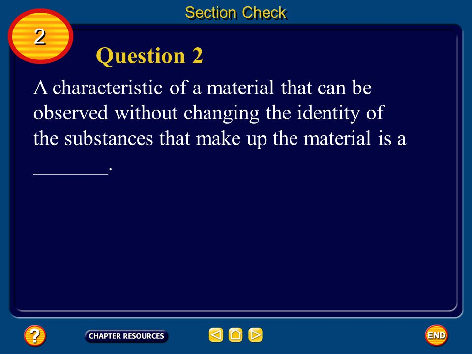 Section Check The answer is C. Flammability indicates whether a substance will undergo the chemical change of burning. 2 2 Answer