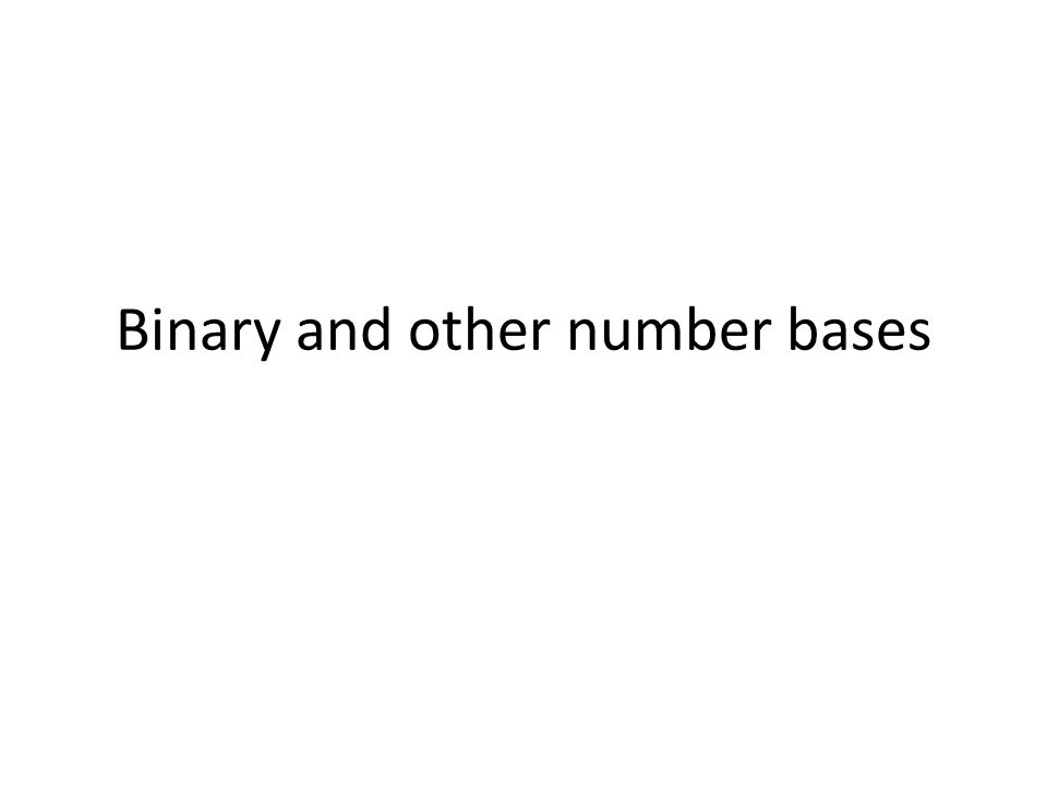 Binary and other number bases