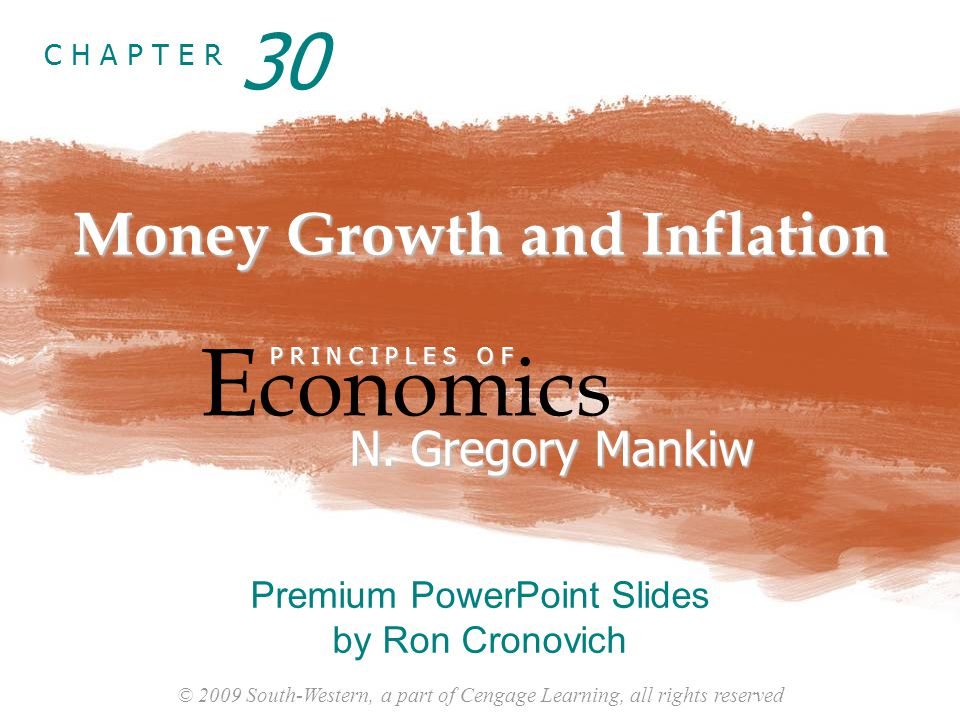 © 2009 South-Western, a part of Cengage Learning, all rights reserved C H A P T E R Money Growth and Inflation E conomics P R I N C I P L E S O F N. G