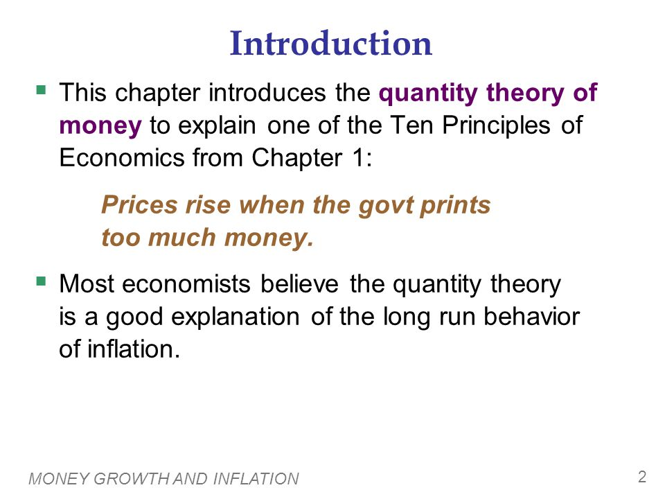 MONEY GROWTH AND INFLATION 2 Introduction  This chapter introduces the quantity theory of money to explain one of the Ten Principles of Economics fro