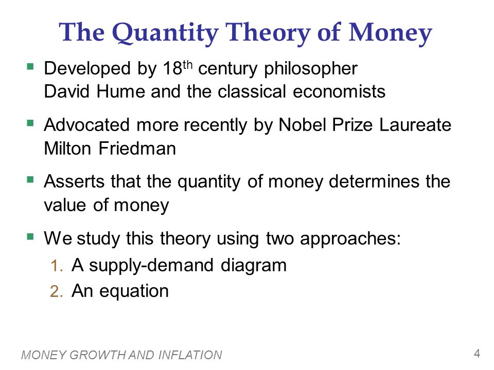 MONEY GROWTH AND INFLATION 4 The Quantity Theory of Money  Developed by 18 th century philosopher David Hume and the classical economists  Advocated