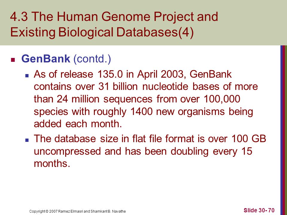 Copyright © 2007 Ramez Elmasri and Shamkant B. Navathe Slide 30- 70 4.3 The Human Genome Project and Existing Biological Databases(4) GenBank (contd.)