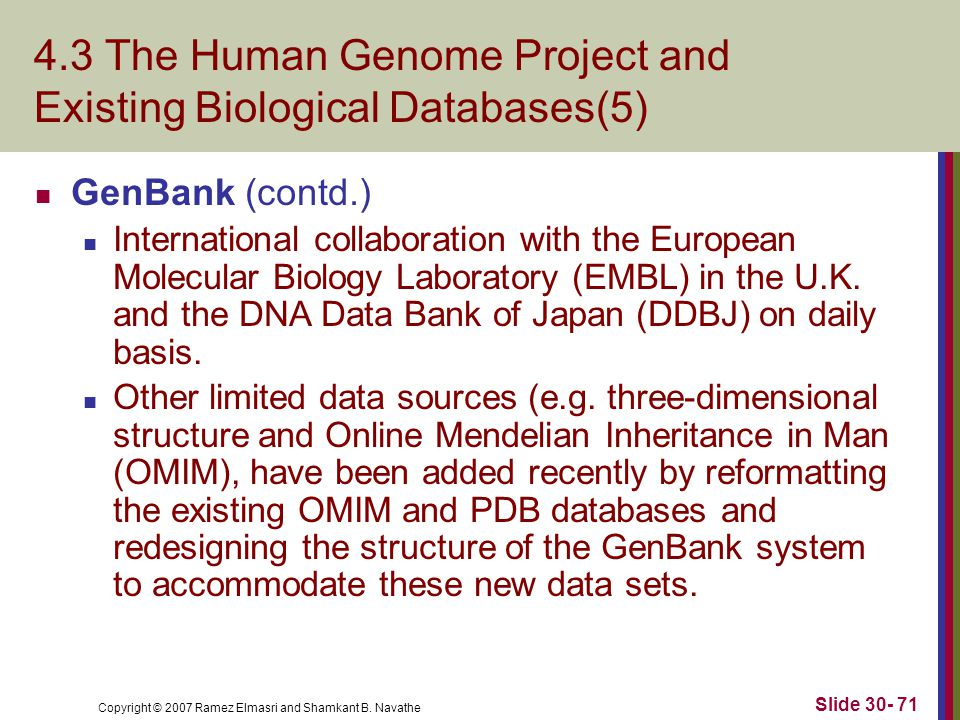 Copyright © 2007 Ramez Elmasri and Shamkant B. Navathe Slide 30- 71 4.3 The Human Genome Project and Existing Biological Databases(5) GenBank (contd.)