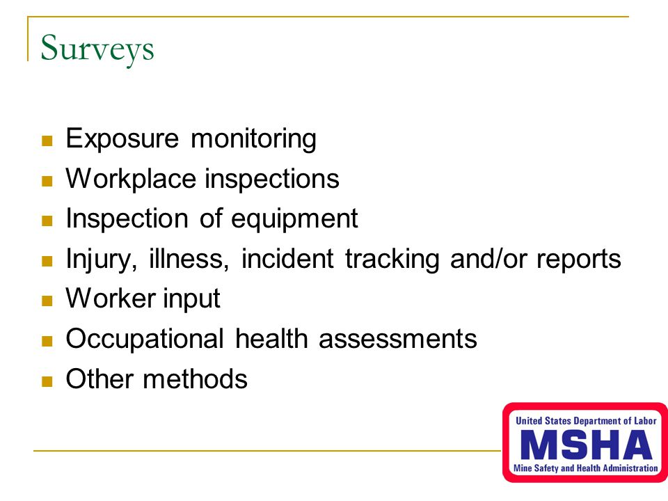 Surveys Exposure monitoring Workplace inspections Inspection of equipment Injury, illness, incident tracking and/or reports Worker input Occupational health assessments Other methods