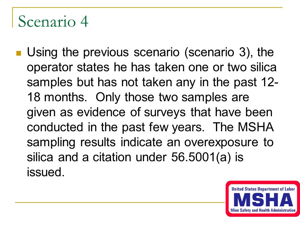 Scenario 4 Using the previous scenario (scenario 3), the operator states he has taken one or two silica samples but has not taken any in the past 12- 18 months.