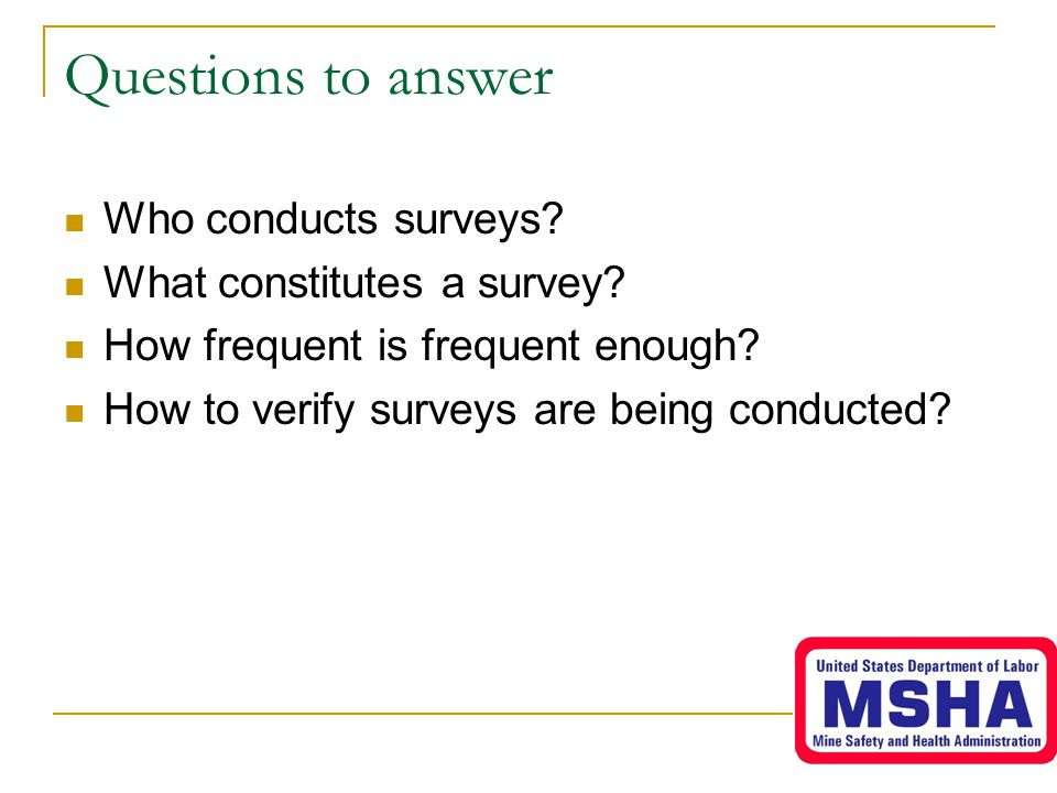Questions to answer Who conducts surveys. What constitutes a survey.